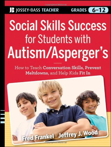 Social Skills Success for Students with Autism / Aspergers: How to Teach Conversation Skills, Prevent Meltdowns, and Help Kids Fit In