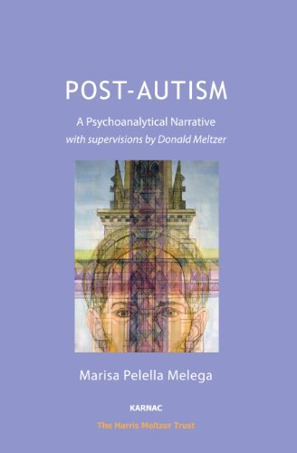 Post-Autism: A Psychoanalytical Narrative, with Supervisions by Donald Meltzer