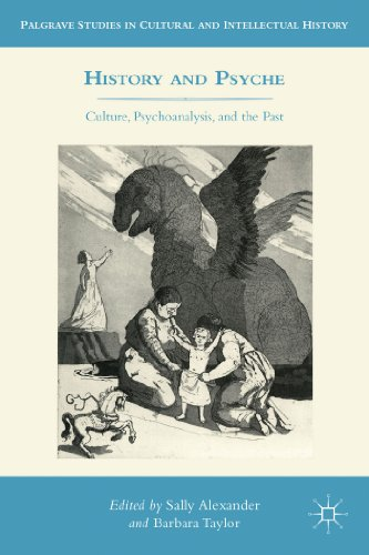 History and Psyche: Culture, Psychoanalysis and the Past