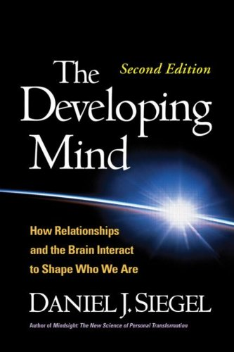 The Developing Mind: How Relationships and the Brain Interact to Shape Who We Are: Second Edition