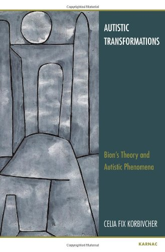 Autistic Transformations: Bion's Theory and Autistic Phenomena