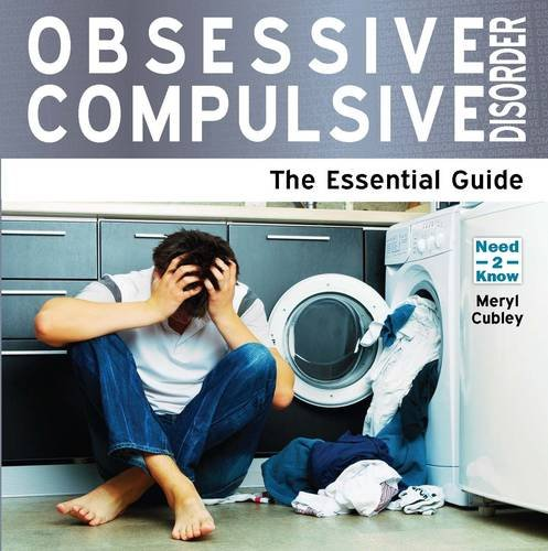 Obsessive Compulsive Disorder: The Essential Guide