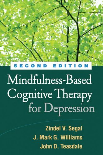 Mindfulness-Based Cognitive Therapy for Depression: A New Approach to Preventing Relapse: Second Edition