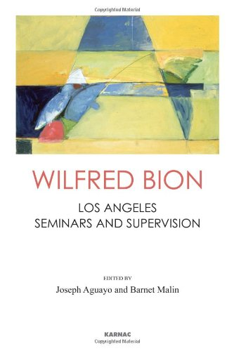 Wilfred Bion: Los Angeles Seminars and Supervision