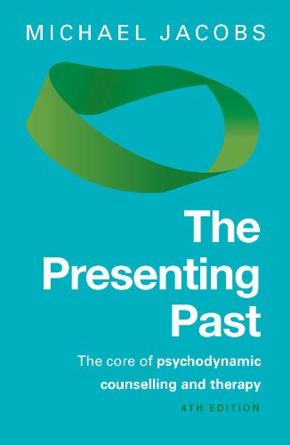 The Presenting Past: The Core Of Psychodynamic Counselling and Therapy: Fourth Edition