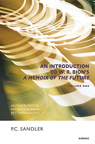 An Introduction to W.R. Bion's <i>A Memoir of the Future</i>: Volume One: Authoritative, Not Authoritarian, Psychoanalysis