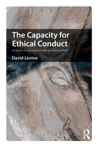 The Capacity for Ethical Conduct: On Psychic Existence and the Way We Relate to Others - A Psychodynamic Study