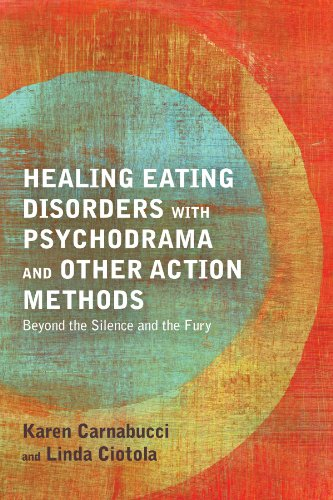 Healing Eating Disorders with Psychodrama and Other Action Methods: Beyond the Silence and the Fury