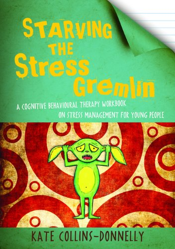 Starving the Stress Gremlin: A Cognitive Behavioural Therapy Workbook on Stress Management for Young People