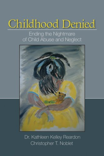 Childhood Denied: Ending the Nightmare of Child Abuse and Neglect