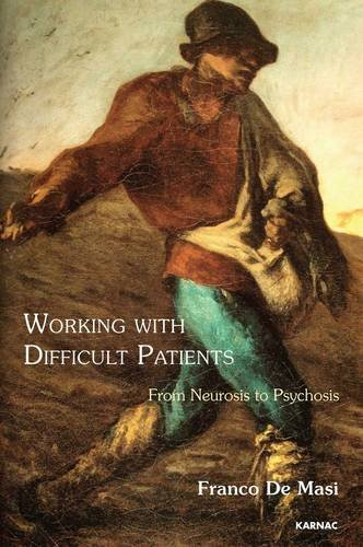 Working With Difficult Patients: From Neurosis to Psychosis