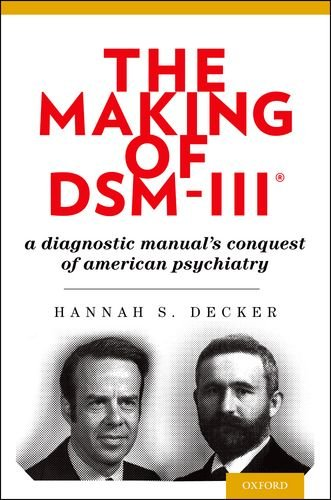The Making of DSM-III: A Diagnostic Manual's Conquest of American Psychiatry