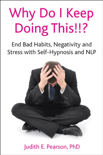 Why Do I Keep Doing This!!?: End Bad Habits, Negativity and Stress with Self-hypnosis and NLP