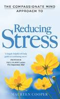 The Compassionate Mind Approach to Reducing Stress: Using Compassion Focused Therapy