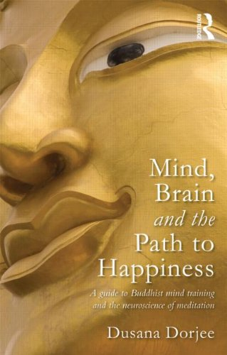 Mind Brain and the Path to Happiness: A guide to Buddhist mind training and the neuroscience of meditation