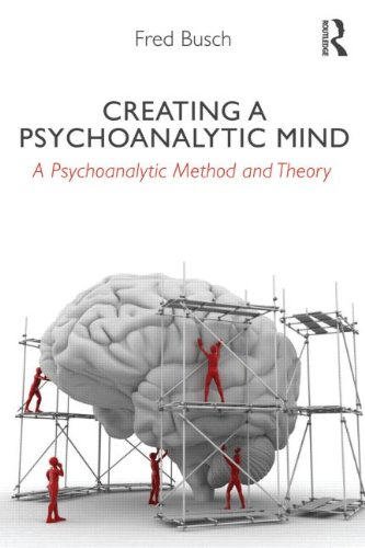 Creating a Psychoanalytic Mind: A Psychoanalytic Method and Theory