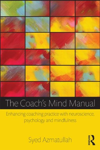 The Coach's Mind Manual: Enhancing Coaching Practice with Neuroscience, Psychology and Mindfulness
