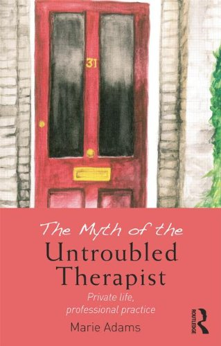 The Myth of the Untroubled Therapist: Private Life, Professional Practice