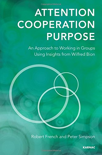 Attention, Cooperation, Purpose: An Approach to Working in Groups Using Insights from Wilfred Bion