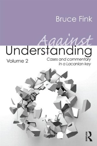 Against Understanding Volume 2: Cases and Commentary in a Lacanian Key
