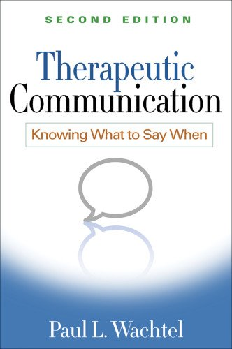 Therapeutic Communication: Knowing What to Say When: Second Edition