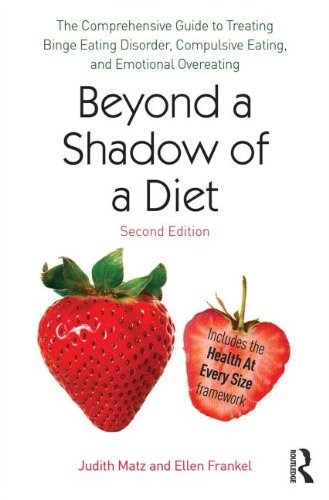 Beyond a Shadow of a Diet: The Comprehensive Guide to Treating Binge Eating Disorder, Compulsive Eating, and Emotional Overeating: Second Edition