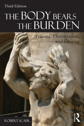 The Body Bears the Burden: Trauma, Dissociation, and Disease: Third Edition