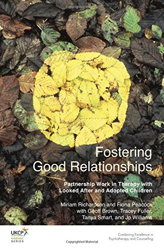 Fostering Good Relationships: Partnership Work in Therapy with Looked After and Adopted Children