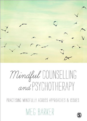 Mindful Counselling and Psychotherapy: Practising Mindfully Across Approaches and Issues