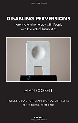 Disabling Perversions: Forensic Psychotherapy with People with Intellectual Disabilities