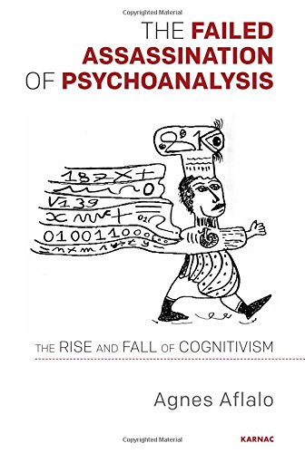 The Failed Assassination of Psychoanalysis: The Rise and Fall of Cognitivism