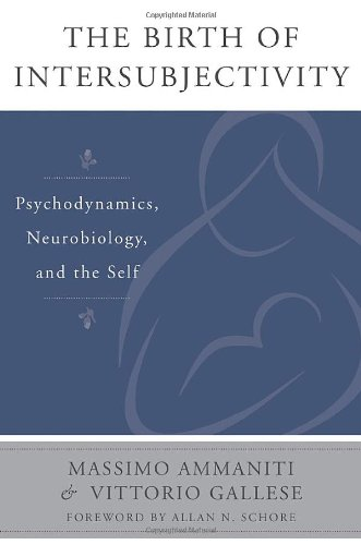 The Birth of Intersubjectivity: Psychodynamics, Neurobiology, and the Self