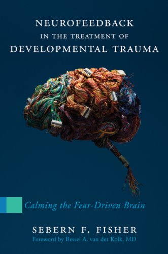 Neurofeedback in the Treatment of Developmental: Calming the Fear-driven Brain