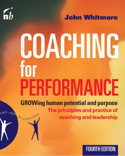 Coaching for Performance: Growing Human Potential and Purpose: The Principles and Practice of Coaching and Leadership: Fourth Edition
