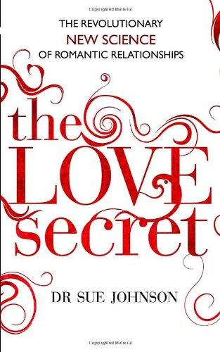 The Love Secret: The Revolutionary Science of Romantic Relationships