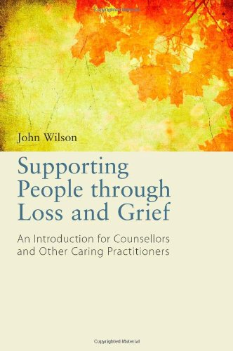 Supporting People Through Loss and Grief: An Introduction for Counsellors and Other Caring Practitioners