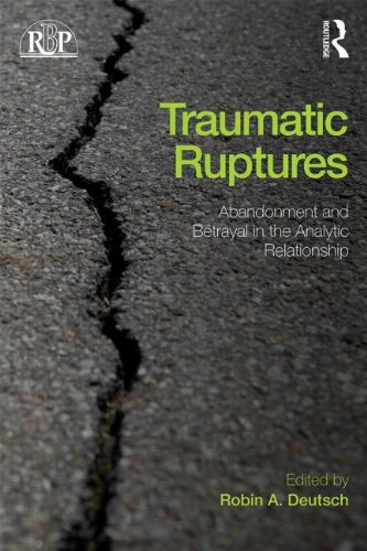 Traumatic Ruptures: Abandonment and Betrayal in the Analytic Relationship