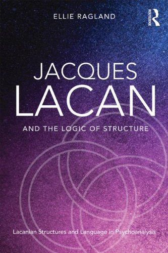 Jacques Lacan and the Logic of Structure: Lacanian Structures and Language in Psychoanalysis