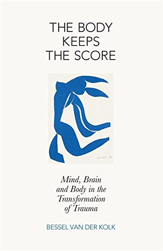The Body Keeps the Score: Mind, Brain and Body in the Transformation of Trauma