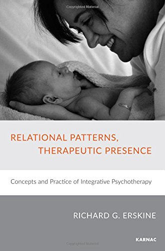 Relational Patterns, Therapeutic Presence: Concepts and Practice of Integrative Psychotherapy