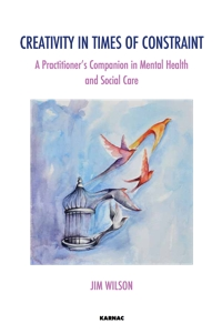 Creativity in Times of Constraint: A Practitioner's Companion in Mental Health and Social Care