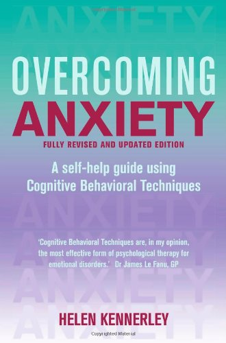 Overcoming Anxiety: A Self-Help Guide Using Cognitive Behavioral Techniques