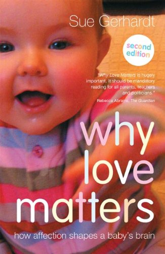 Why Love Matters: How Affection Shapes a Baby's Brain: Second Edition