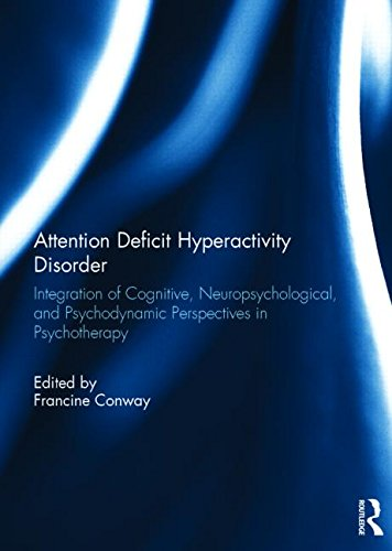 Attention Deficit Hyperactivity Disorder: Integration of Cognitive, Neuropsychological, and Psychodynamic Perspectives in Psychotherapy