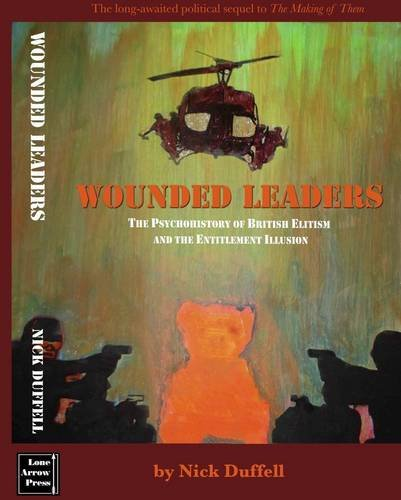 Wounded Leaders: British Elitism and the Entitlement Illusion - A Psychohistory