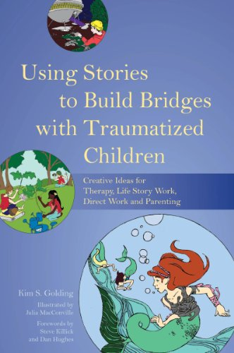 Using Stories to Build Bridges with Traumatized Children: Creative Ideas for Therapy, Life Story Work, Direct Work and Parenting