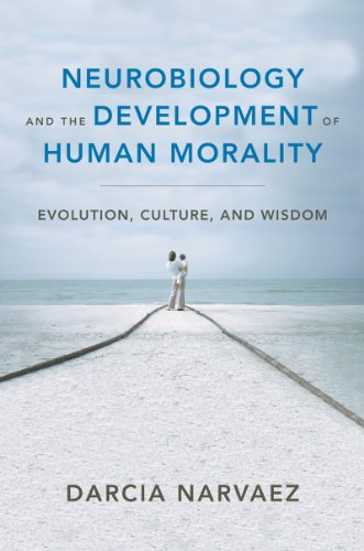 Neurobiology and the Development of Human Morality: Evolution, Culture, and Wisdom