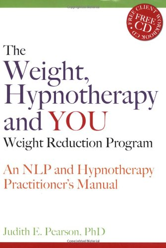 The Weight, Hypnotherapy and YOU Weight Reduction Program: An NLP and Hypnotherapy Practitioner's Manual