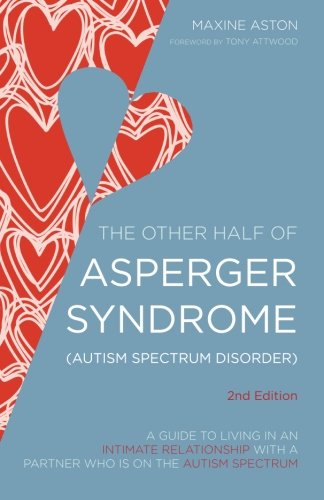 The Other Half of Asperger Syndrome: A Guide to Living in an Intimate Relationship With a Partner Who Has Asperger Syndrome: Second Edition