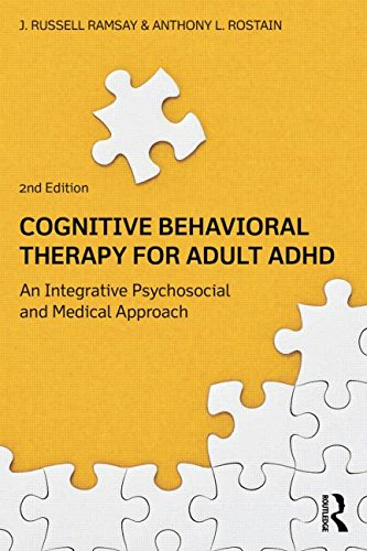 Cognitive-Behavioral Therapy for Adult ADHD: An Integrative Psychosocial and Medical Approach: Second Edition